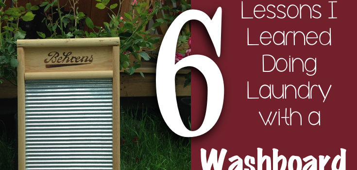 Six Things I Learned Doing Laundry with a Washboard